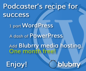Hosting300x250 HTML5 Audio and Video Players and Blubrry PowerPress 2.0   TAP033
